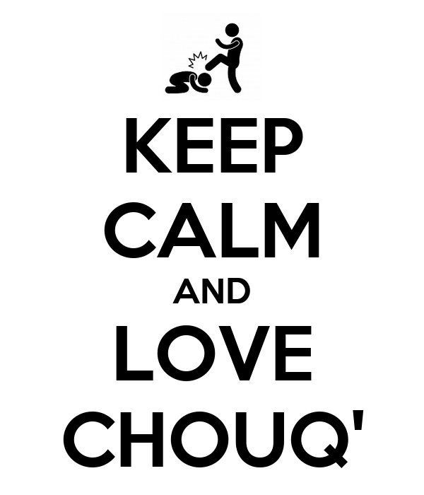 KEEP CALM AND LOVE CHOUQ'