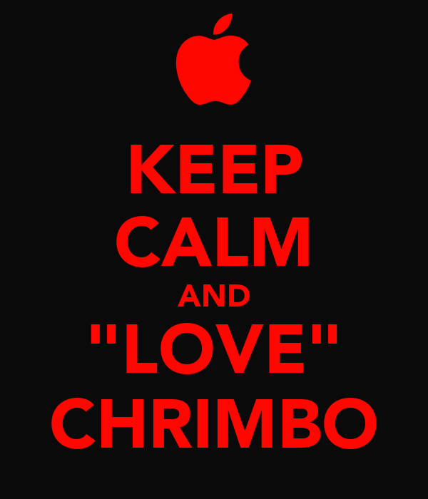 "KEEP CALM AND ""LOVE"" CHRIMBO"