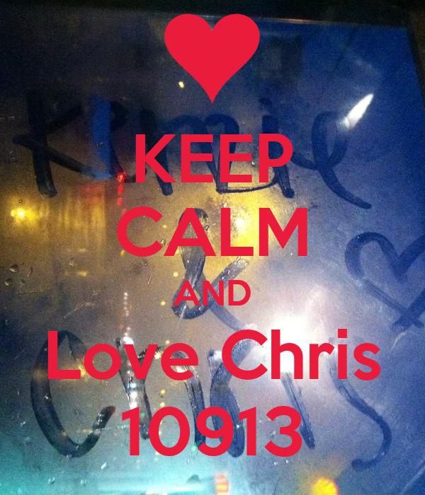 KEEP CALM AND Love Chris 10913