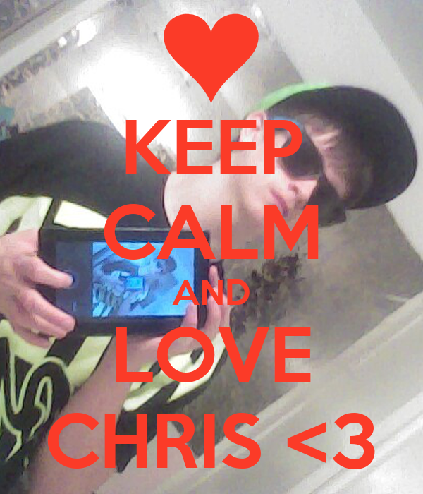 KEEP CALM AND LOVE CHRIS <3