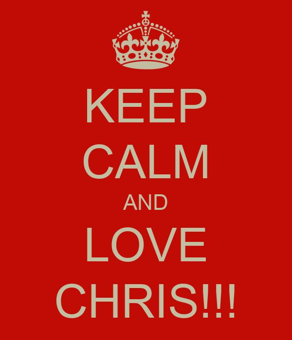 KEEP CALM AND LOVE CHRIS!!!