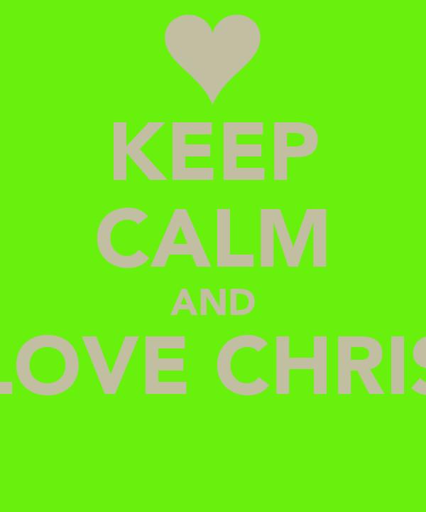 KEEP CALM AND LOVE CHRIS