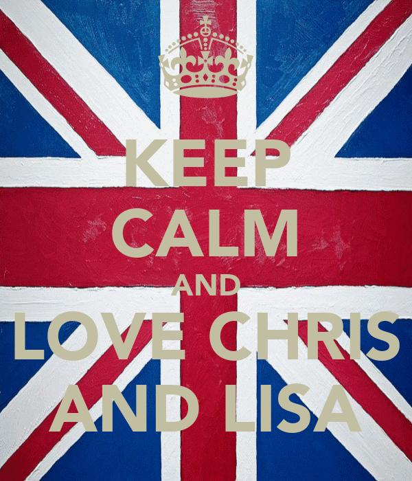 KEEP CALM AND LOVE CHRIS AND LISA