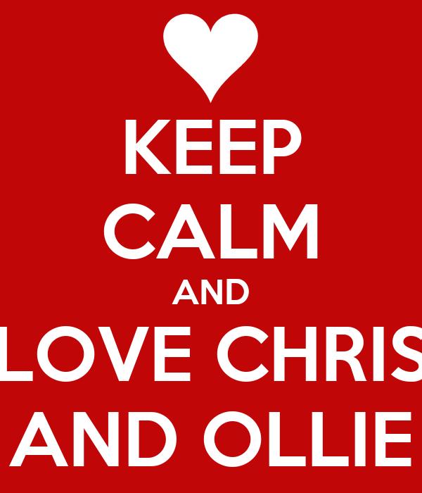 KEEP CALM AND LOVE CHRIS AND OLLIE