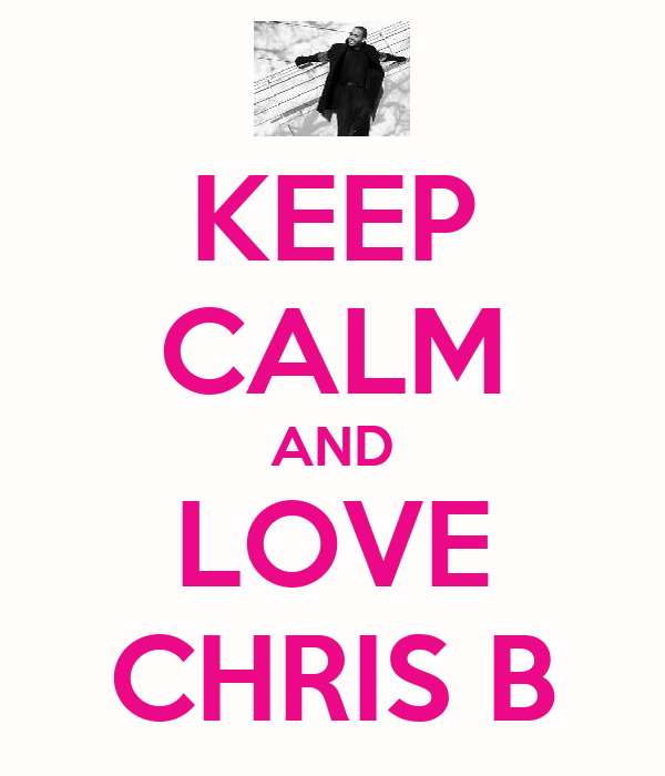 KEEP CALM AND LOVE CHRIS B