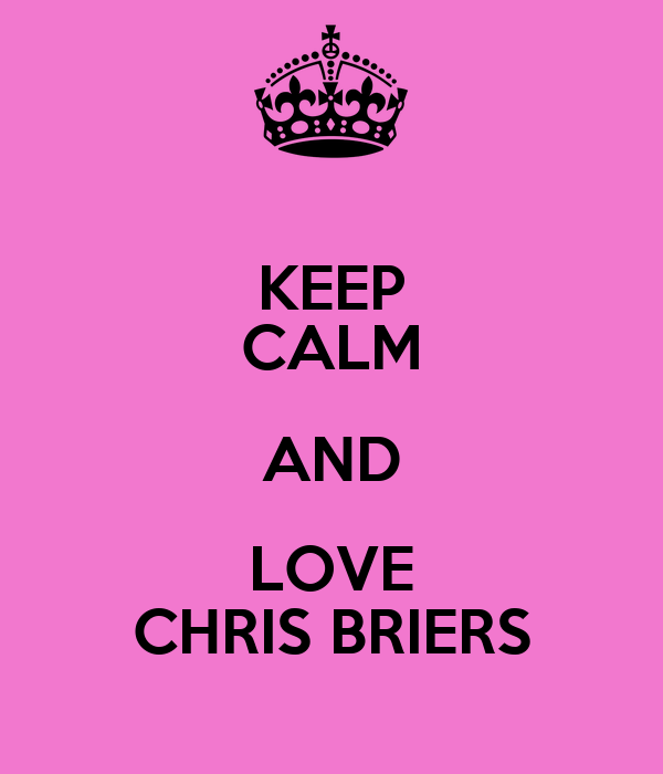 KEEP CALM AND LOVE CHRIS BRIERS