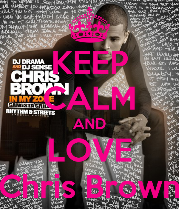 KEEP CALM AND LOVE Chris Brown