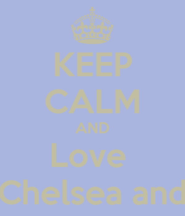 KEEP CALM AND Love  Chris Chelsea and chay