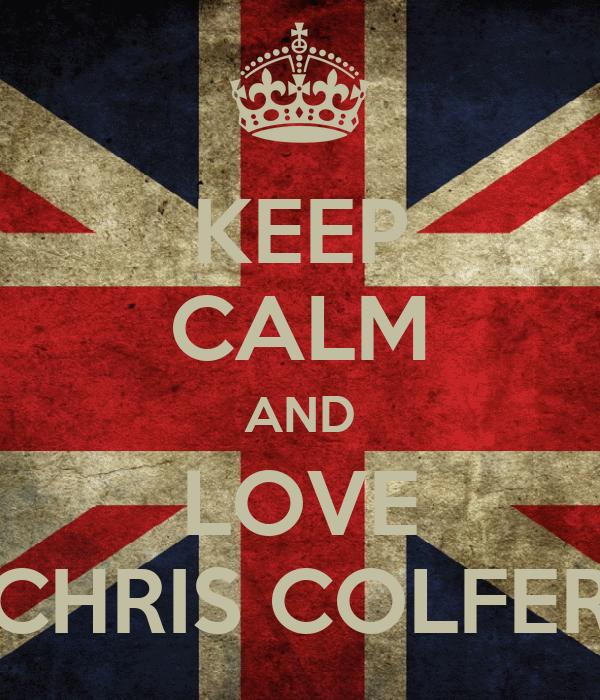 KEEP CALM AND LOVE CHRIS COLFER