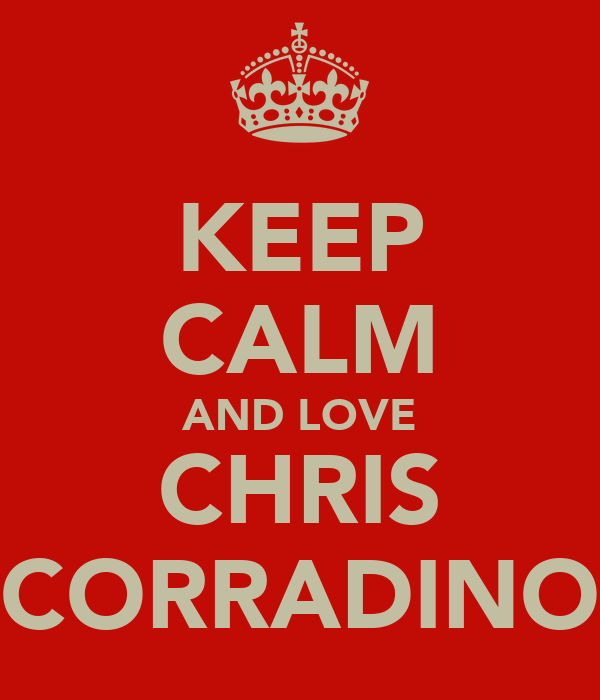 KEEP CALM AND LOVE CHRIS CORRADINO