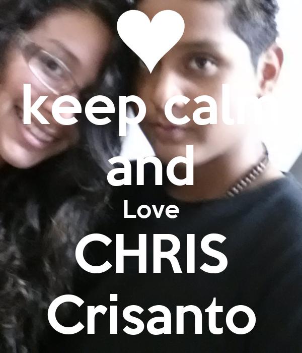 keep calm and Love CHRIS Crisanto