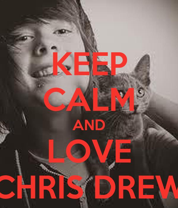 KEEP CALM AND LOVE CHRIS DREW