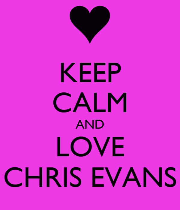 KEEP CALM AND LOVE CHRIS EVANS