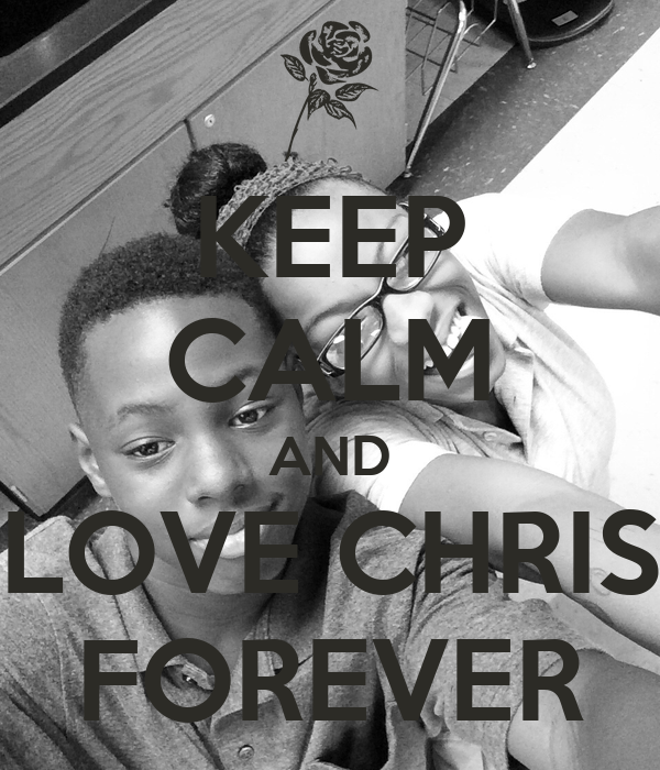 KEEP CALM AND LOVE CHRIS FOREVER
