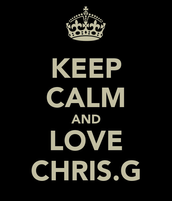 KEEP CALM AND LOVE CHRIS.G