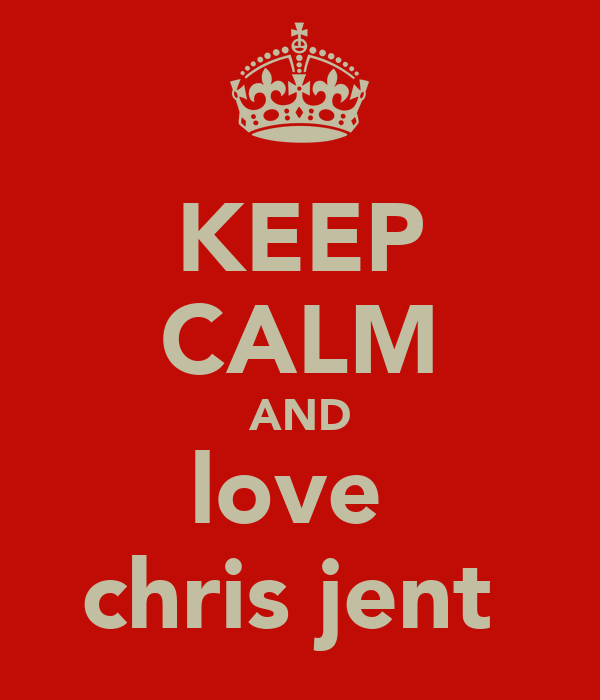 KEEP CALM AND love  chris jent