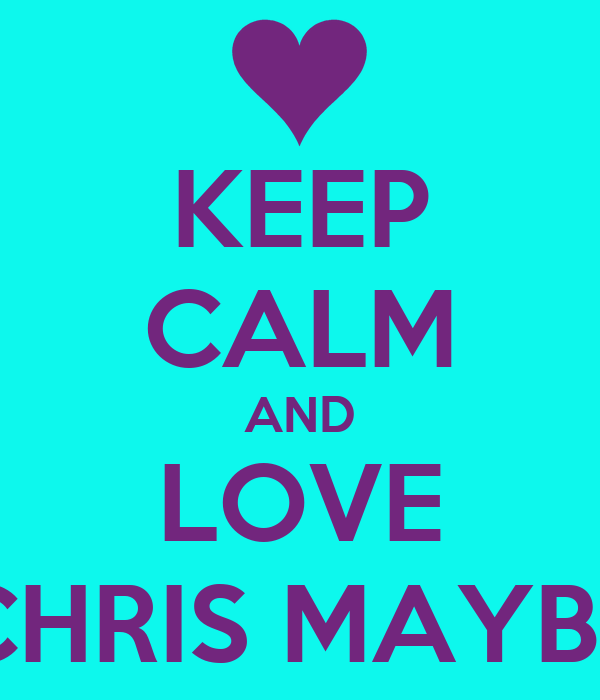 KEEP CALM AND LOVE CHRIS MAYBE