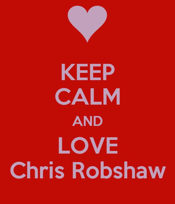 KEEP CALM AND LOVE Chris Robshaw