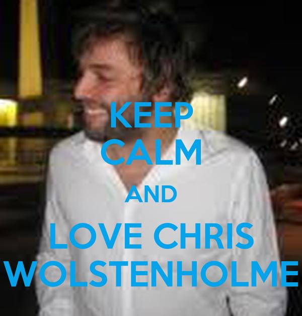 KEEP CALM AND LOVE CHRIS WOLSTENHOLME