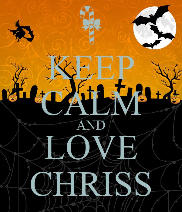 KEEP CALM AND LOVE CHRISS