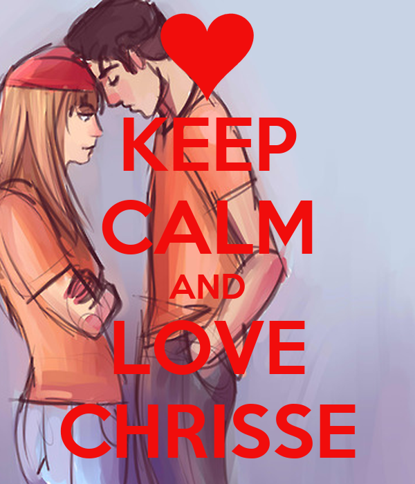KEEP CALM AND LOVE CHRISSE