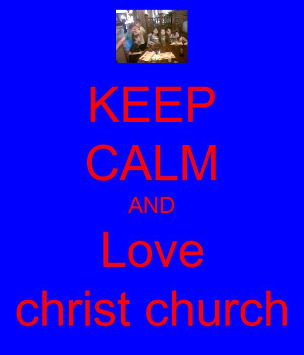 KEEP CALM AND Love christ church
