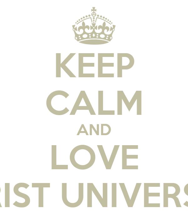 KEEP CALM AND LOVE CHRIST UNIVERSITY