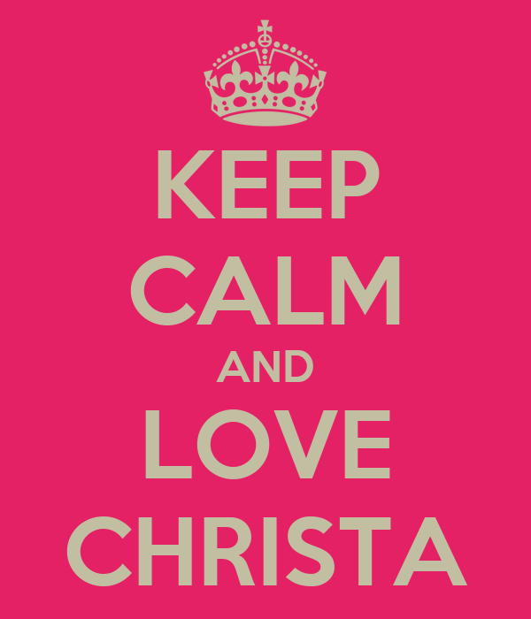 KEEP CALM AND LOVE CHRISTA