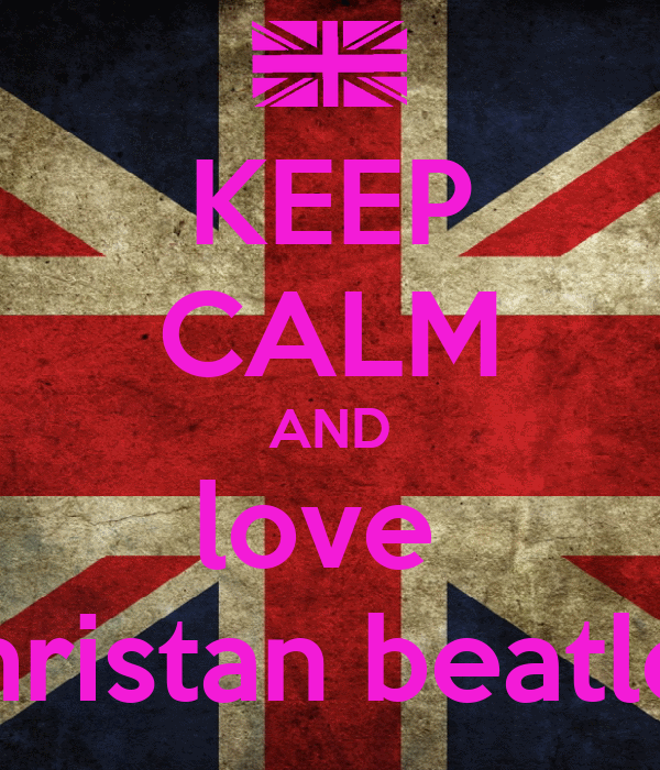 KEEP CALM AND love  christan beatles