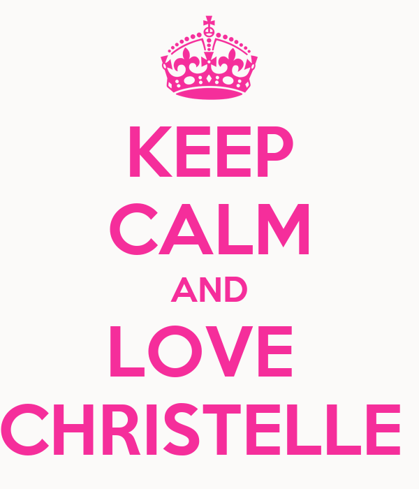 KEEP CALM AND LOVE  CHRISTELLE