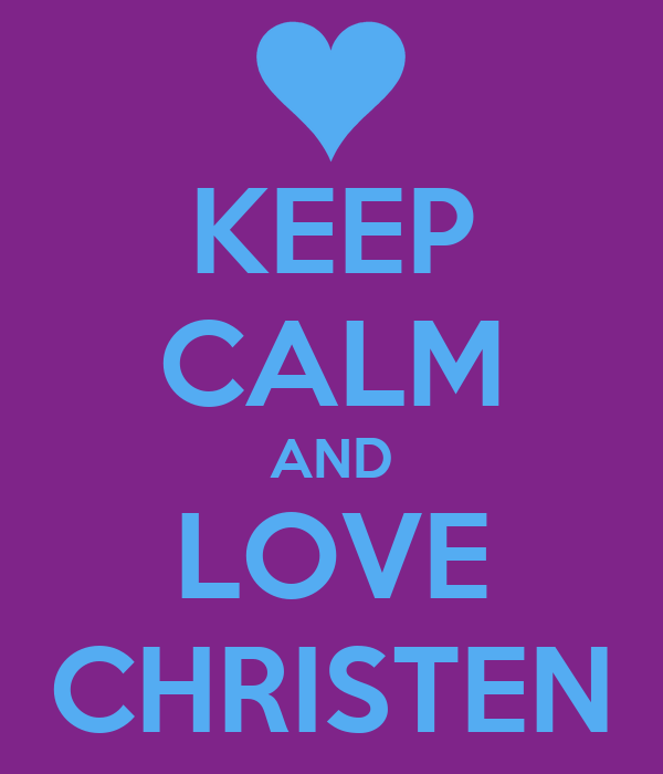 KEEP CALM AND LOVE CHRISTEN