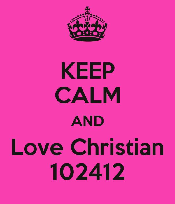 KEEP CALM AND Love Christian 102412