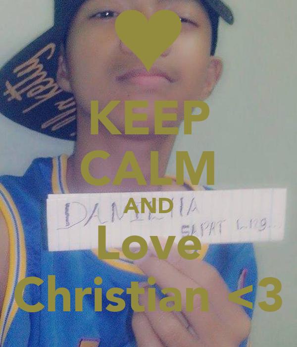 KEEP CALM AND Love Christian <3
