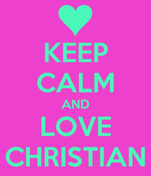 KEEP CALM AND LOVE CHRISTIAN