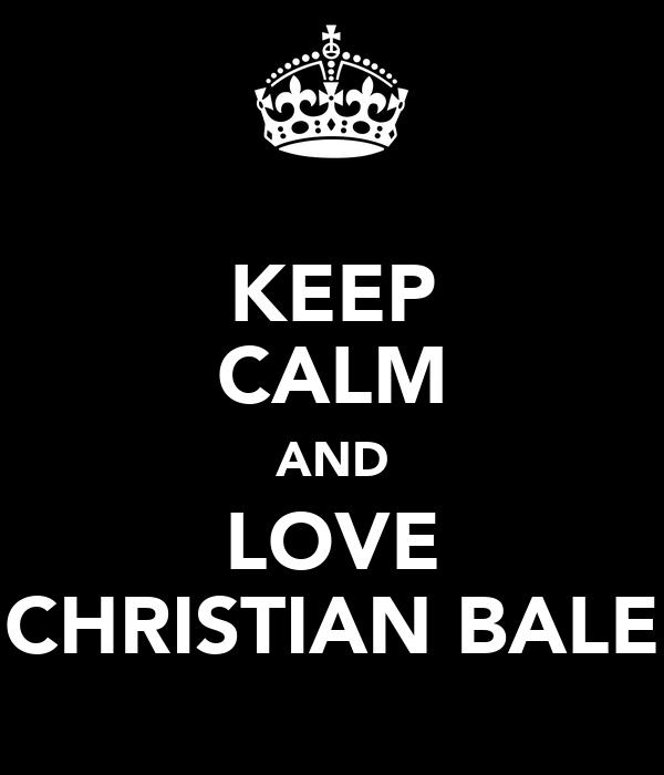 KEEP CALM AND LOVE CHRISTIAN BALE