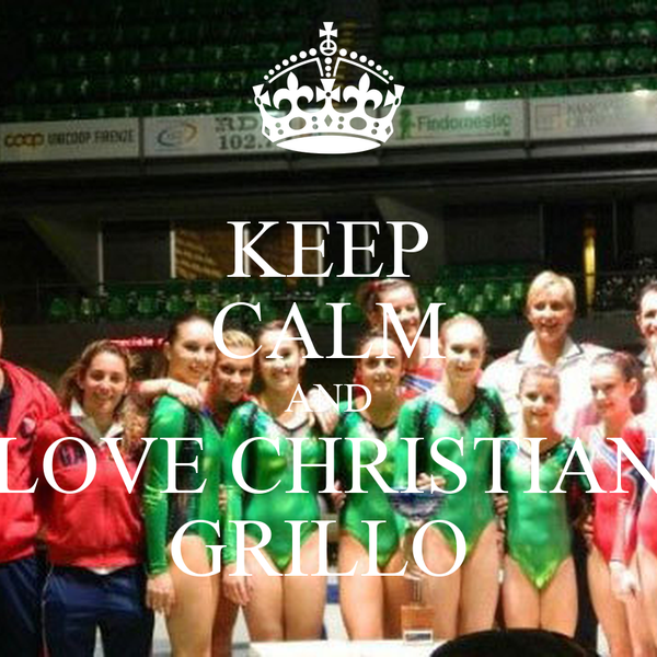 KEEP CALM AND LOVE CHRISTIAN GRILLO