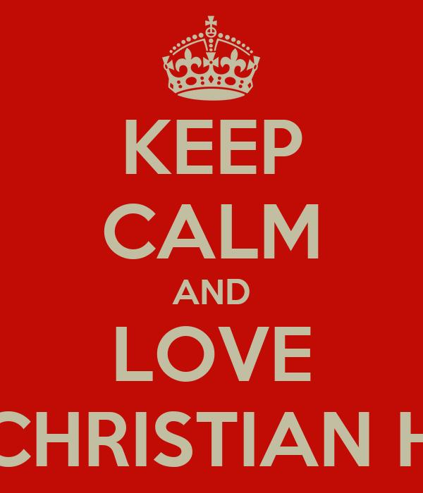 KEEP CALM AND LOVE CHRISTIAN H