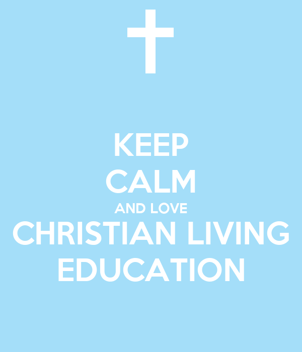 KEEP CALM AND LOVE CHRISTIAN LIVING EDUCATION