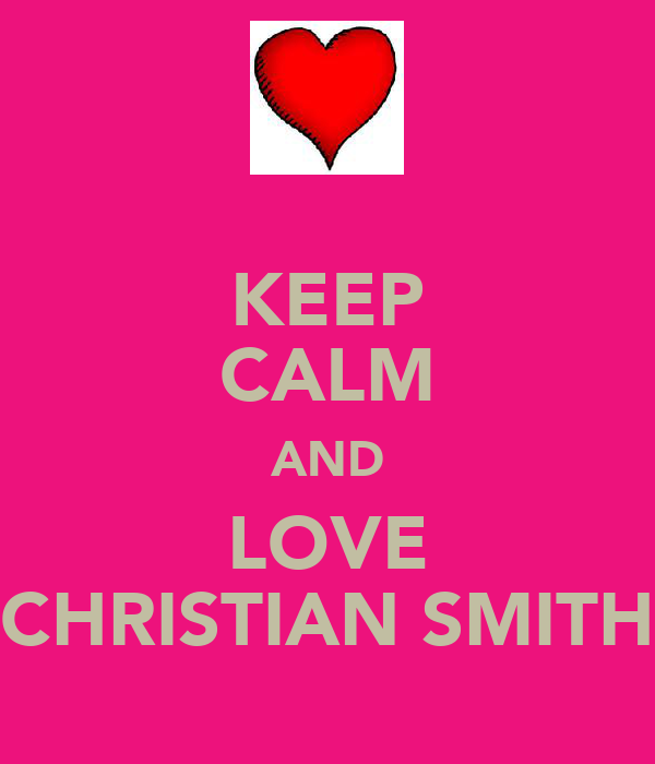 KEEP CALM AND LOVE CHRISTIAN SMITH