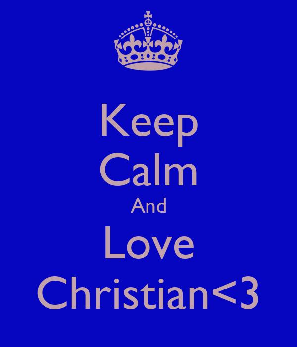 Keep Calm And Love Christian<3