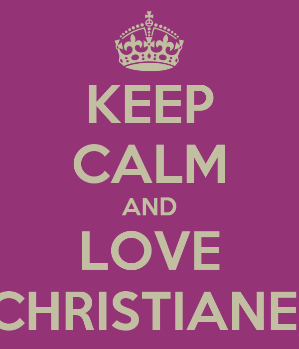 KEEP CALM AND LOVE CHRISTIANE