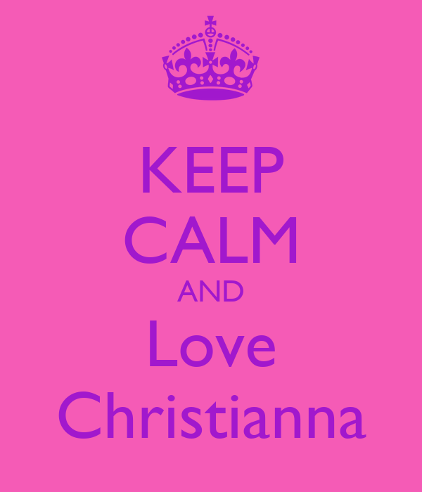 KEEP CALM AND Love Christianna