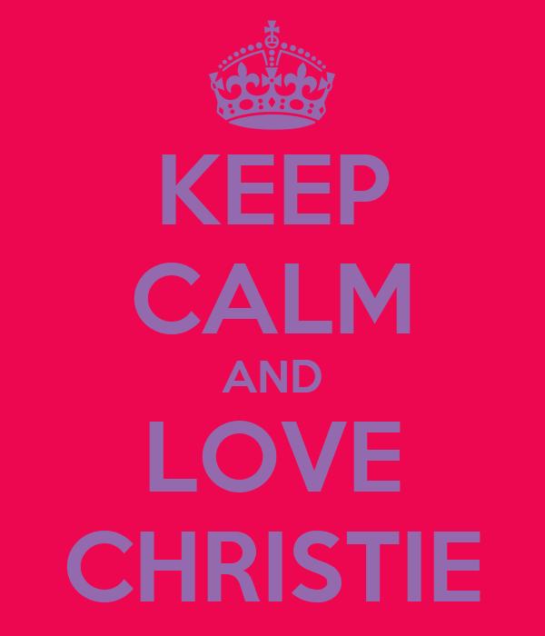 KEEP CALM AND LOVE CHRISTIE