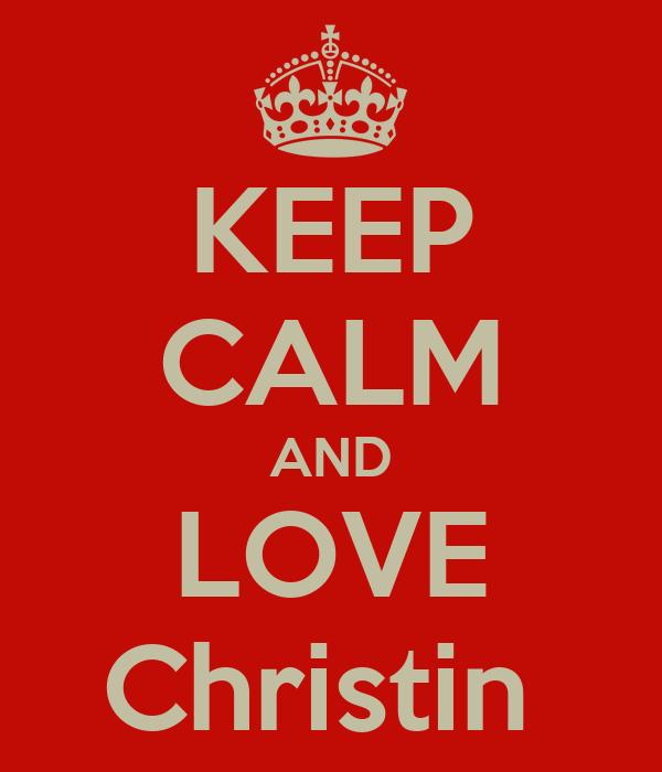 KEEP CALM AND LOVE Christin