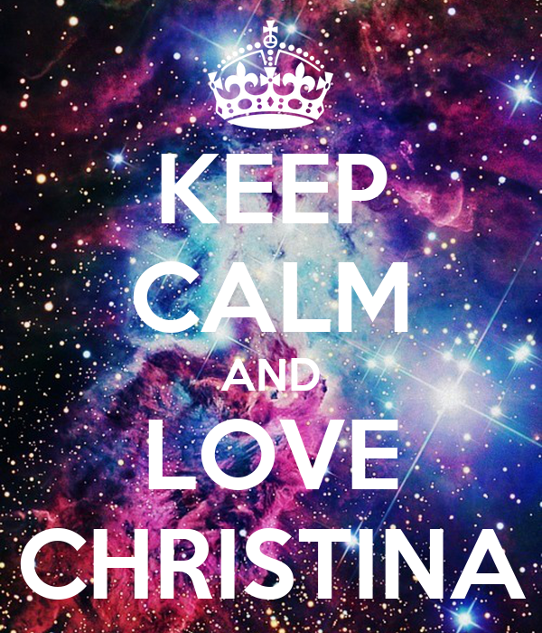 KEEP CALM AND LOVE CHRISTINA