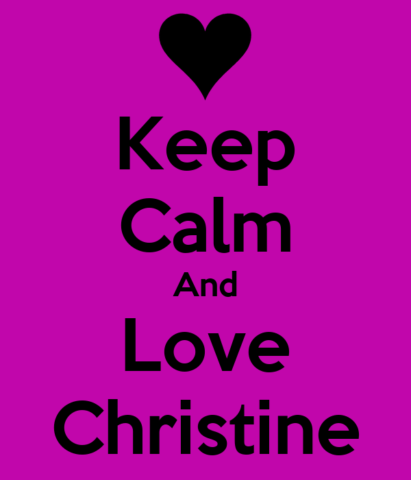 Keep Calm And Love Christine