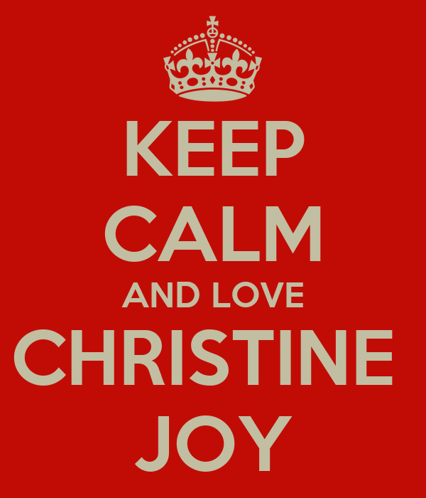 KEEP CALM AND LOVE CHRISTINE  JOY