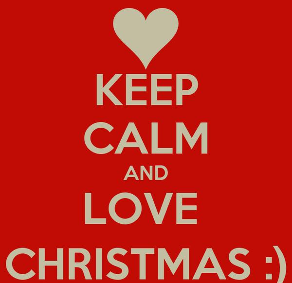 KEEP CALM AND LOVE  CHRISTMAS :)
