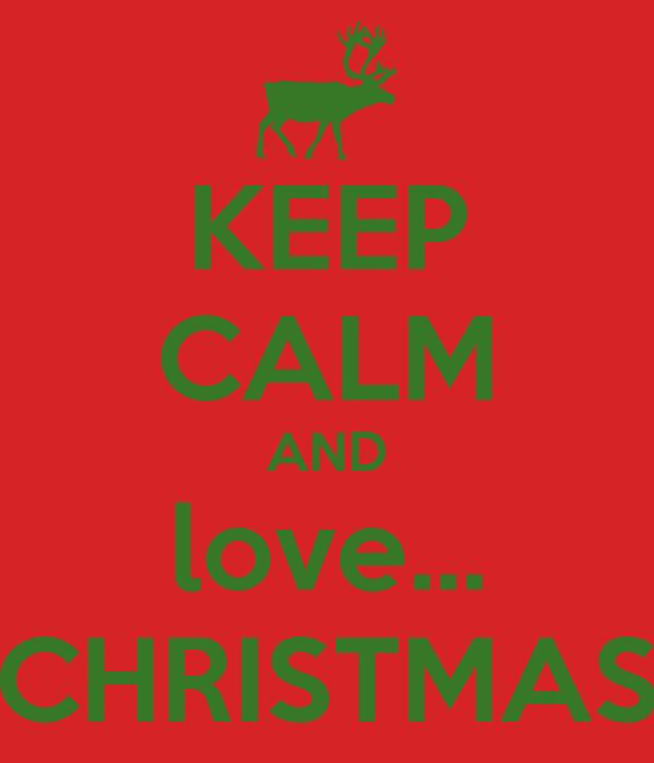 KEEP CALM AND love... CHRISTMAS