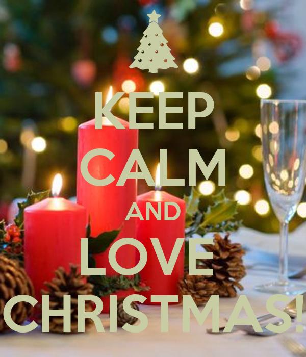 KEEP CALM AND LOVE  CHRISTMAS!